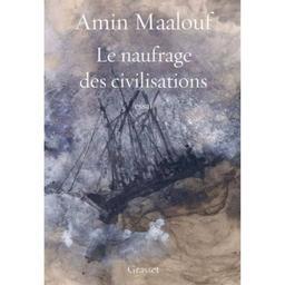 Le naufrage des civilisations / Amin Maalouf | Maalouf, Amin (1949-....). Auteur