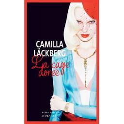La cage dorée : la vengeance d'une femme est douce et impitoyable / Camilla Läckberg | Läckberg, Camilla (1974-....). Auteur
