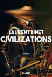 Civilizations : roman / Laurent Binet   Binet, Laurent (1972-....). Auteur