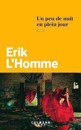 Un peu de nuit en plein jour : roman / Erik L'Homme   L'Homme, Erik (1967-....). Auteur
