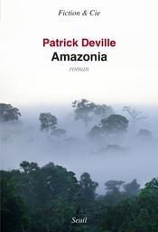 Amazonia : roman / Patrick Deville   Deville, Patrick (1957-....). Auteur