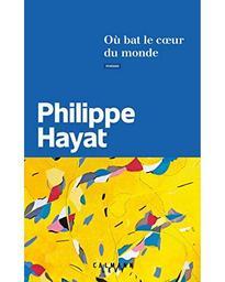 Où bat le coeur du monde : roman / Philippe Hayat | Hayat, Philippe (1964-....). Auteur
