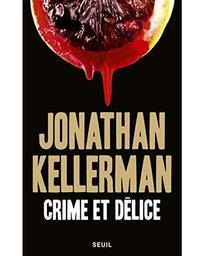 Crime et délice : roman / Jonathan Kellerman | Kellerman, Jonathan (1949-....). Auteur